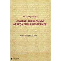 Ana Çizgileriyle Osmanlı Türkçesinde Arapça Etkilerin Grameri