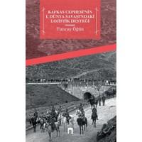 Kafkas Cephesi'nin 1. Dünya Savaşı'ndaki Lojistik Desteği