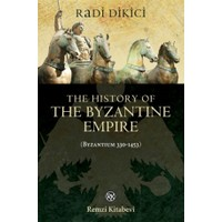 The History of the Byzantine Empire (Byzantium 330-1453)