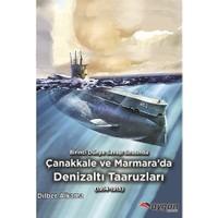 Birinci Dünya Savaşı Sırasında Çanakkale ve Marmara'da Denizaltı Taaruzları 1914 - 1915