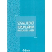 Sosyal Hizmet Kurumlarında Din Hizmetleri Rehberi