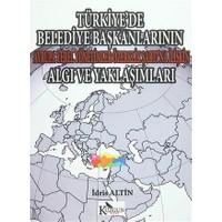 Türkiye'de Belediye Başkanlarının Avrupa Yerel Yönetimler Özerklik Şartı'na İlişkin Algı ve Yaklaşımları
