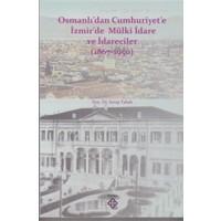Osmanlı'dan Cumhuriyet'e İzmir'de Mülki İdare ve İdareciler (1867-1950)