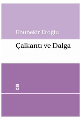 Çalkantı Ve Dalga-Ebubekir Eroğlu