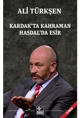 Kardak'ta Kahraman Hasdal'da Esir - Ali Türkşen