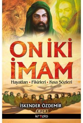 On İki İmam (Hayatları, Fikirleri, Kısa Sözleri) - İskender Özdemir