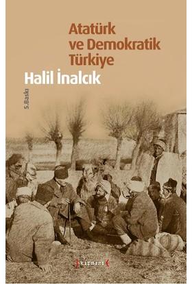 Atatürk Ve Demokratik Türkiye (Ciltli) - Halil İnalcık