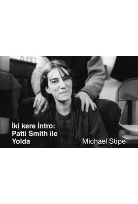 İki Kere İntro : Patti Smith İle Yolda - Michael Stipe