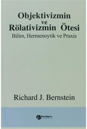 Objektivizmin ve Rölativizmin Ötesi