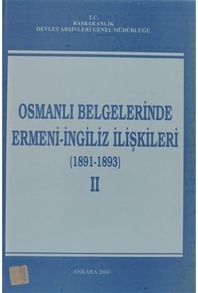 Osmanlı Belgelerinde Ermeni - İngiliz İlişkileri Cilt: 2