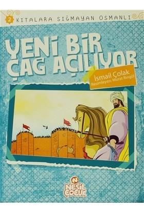 Kıtalara Sığmayan Osmanlı: 2 / Yeni Bir Çağ Açılıyor - İsmail Çolak