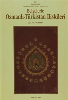 Belgelerle Osmanlı - Türkistan İlişkileri 16.-20. Yüzyıllar