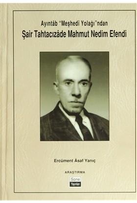 """Ayıntab """"Meşhedi Yolağı""""ndan Şair Tahtacızade Mahmut Nedim Efendi"""