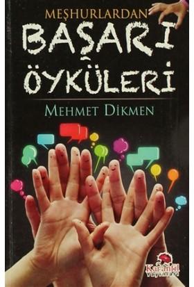 Meşhurlardan Başarı Öyküleri - Mehmet Dikmen