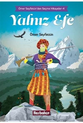 Ömer Seyfettin'den Seçme Hikayeler 4 : Yalnız Efe