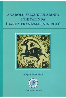 Anadolu Selçuklularının İnhitatında İdare Mekanizmasının Rolü