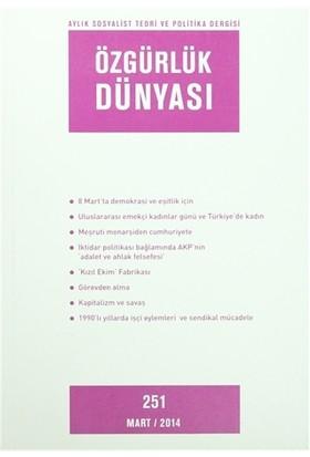 Özgürlük Dünyası Aylık Sosyalist Teori ve Politika Dergisi Sayı : 251 Mart 2014