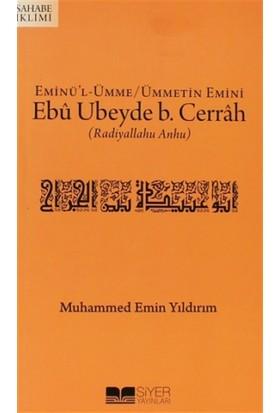 Eminü'l-Ümme - Ümmetin Emini Ebu Ubeyde B. Cerrah (r.a.)