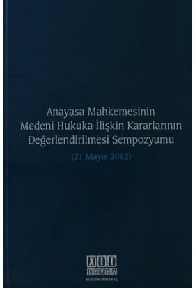 Anayasa Mahkemesinin Medeni Hukuka İlişkin Kararlarının Değerlendirilmesi Sempozyumu (21 Mayıs 2012)