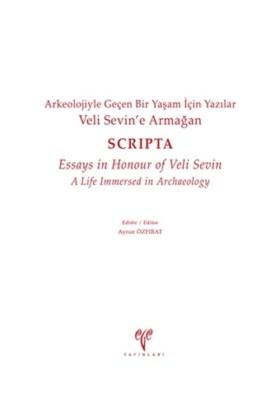 Veli Sevin'e Armağan Arkeolojiyle Geçen Bir Yaşam İçin Yazılar - Scripta - Essays in Honour of Veli Sevin A Life Immersed in Archaeology