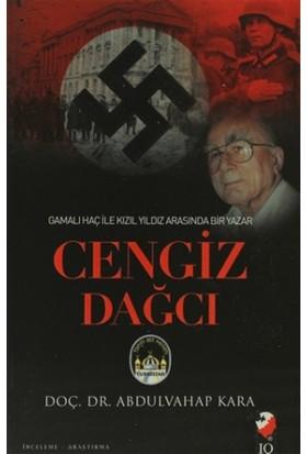Gamalı Haç İle Kızıl Arasında Bir Yazar: Cengiz Dağcı - Abdulvahap Kara