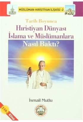 Tarih Boyunca Hıristiyan Dünyası İslama ve Müslümanlara Nasıl Baktı?