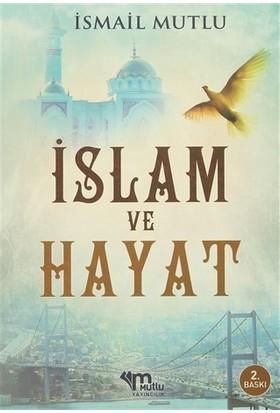 İslam Ve Hayat - İsmail Mutlu