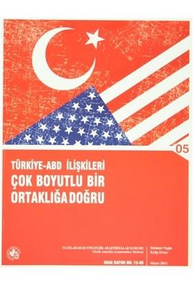 Türkiye - ABD İlişkileri Çok Boyutlu Ortaklığa Doğru