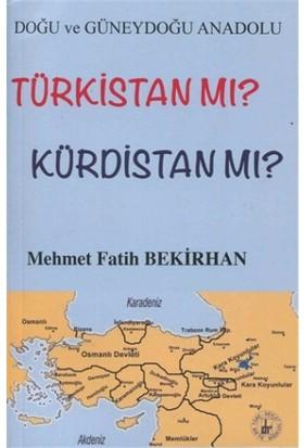 Doğu ve Güneydoğu Anadolu Türkistan mı? Kürdistan mı?