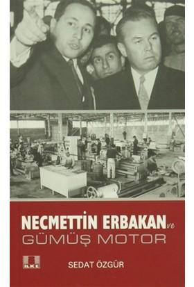 Necmettin Erbakan ve Gümüş Motor - Sedat Özgür