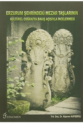 Erzurum Şehrindeki Mezar Taşlarının Kültürel Coğrafya Bakış Açısıyla İncelenmesi