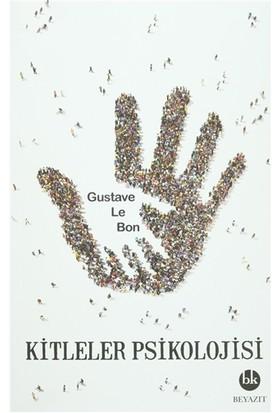 Kitleler Psikolojisi - Gustave Le Bon