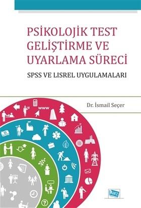 Psikolojik Test Geliştirme ve Uyarlama Süreci : SPSS ve LISREL Uygulamaları