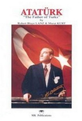 "Atatürk: ""The Father of Turks"" - Murat Kurt"
