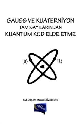 Gauss ve Kuaterniyon Tam Sayılarından Kuantum Kod Elde Etme