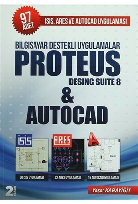 Bilgisayar Destekli Uygulamalar Proteus Desing Suite 8 and Autocad - Yaşar Karayiğit