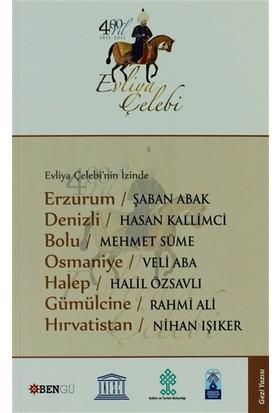 Evliya Çelebi'nin İzinde Erzurum - Denizli - Bolu - Osmaniye - Halep - Gümülcine - Hırvatistan