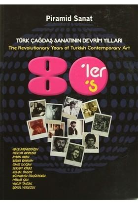 Türk Çağdaş Sanatının Devrim Yılları : 80'ler / The Revolutionary Years of Turkish Contemporary Art