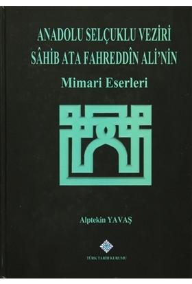 Anadolu Selçuklu Veziri Sahib Ata Fahreddin Ali'nin Mimari Eserleri