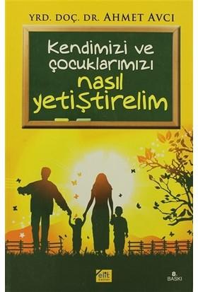 Kendimizi ve Çocuklarımızı Nasıl Yetiştirelim - Ahmet Avcı