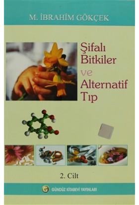 Şifalı Bitkiler ve Alternatif Tıp Cilt: 2 - M. İbrahim Gökçek