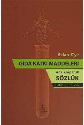 A'dan Z'ye Gıda Katkı Maddeleri - Ansiklopedik Sözlük