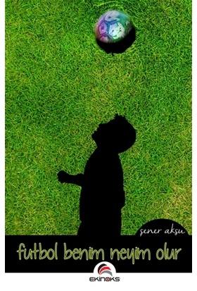Futbol Benim Neyim Olur - Şener Aksu