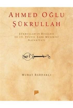 Ahmed Oğlu Şükrullah - Murat Bardakçı
