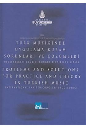 Türk Müziğinde Uygulama-Kuram Sorunları ve Çözümleri - Uluslararası Çağrılı Kongre Bildiriler Kitabı