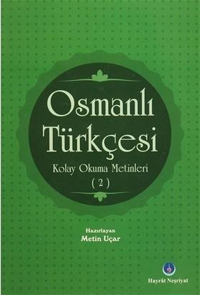 Osmanlı Türkçesi Kolay Okuma Metinleri 2 - Metin Uçar