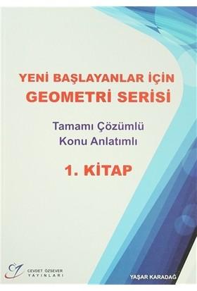 Yeni Başlayanlar İçin Geometri Serisi Tamamı Çözümlü Konu Anlatımlı 1. Kitap - Yaşar Karadağ