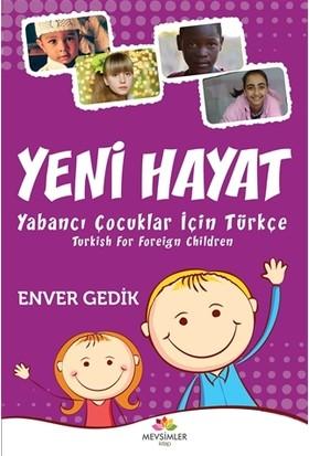 Yeni Hayat Yabancı Çocuklar İçin Türkçe - Enver Gedik