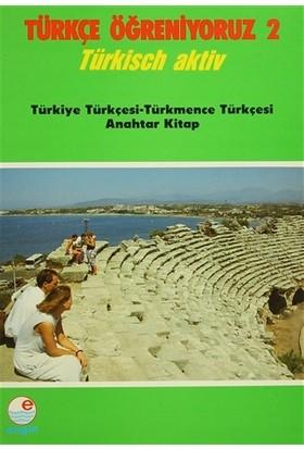 Türkçe Öğreniyoruz 2 - Türkiye Türkçesi-Türkmence Türkçesi Anahtar Kitap
