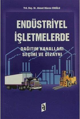 Endüstriyel İşletmelerde - Dağıtım Kanalları Seçimi ve Dizaynı